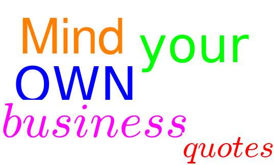 21 Mind Your Own Business Quotes And Sayings - own business
