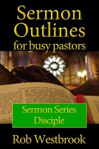 Sermon Outlines for Busy Pastors: Disciple Sermon Series
