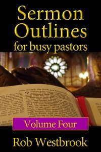 Sermon Outlines for Busy Pastors: Volume 4