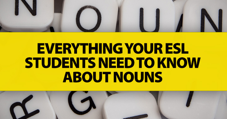 Everything Your ESL Students Need to Know about Nouns