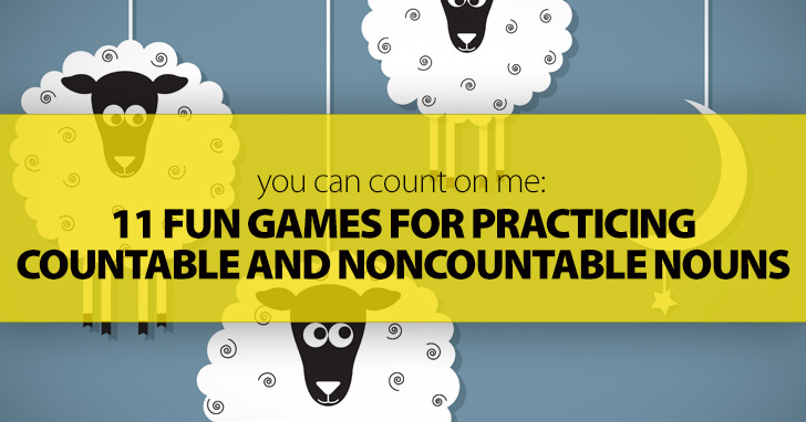 You Can Count on Me 11 Fun Games for Practicing Countable and - count and noncount nouns esl