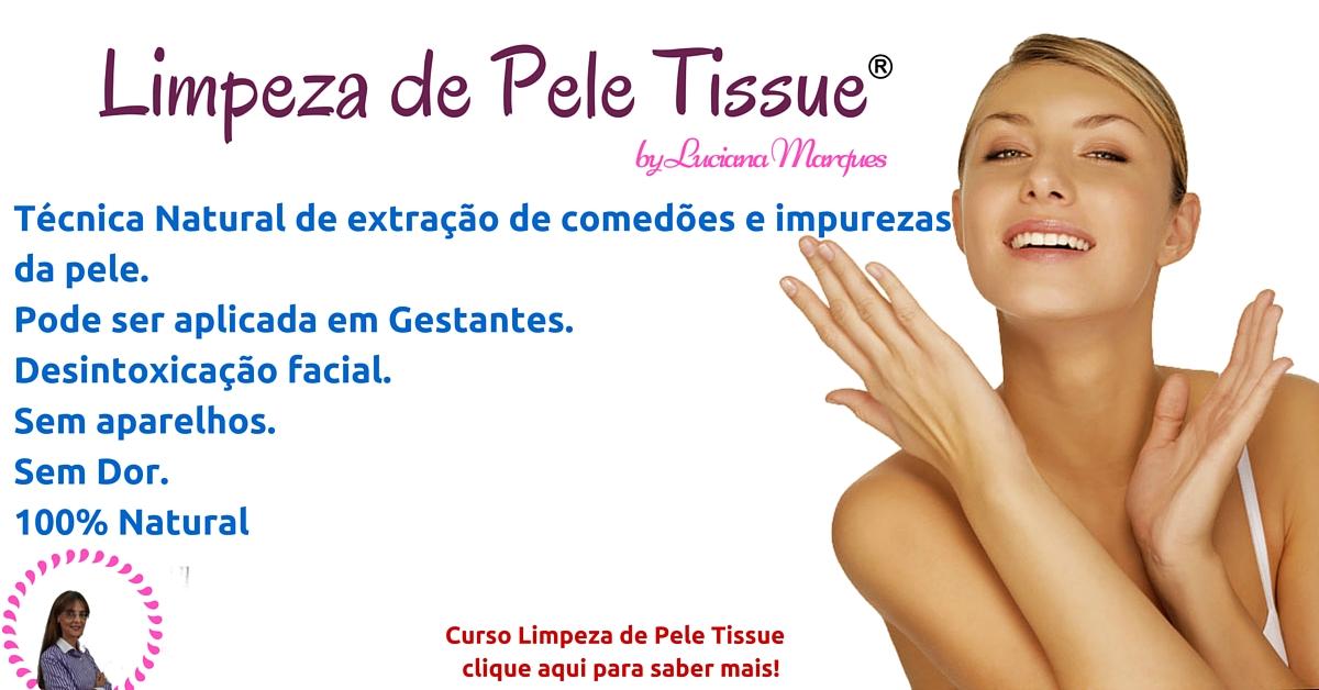 Limpeza de Pele Tissue - Conheça essa técnica Natural