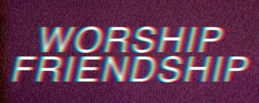 Worship Friendship