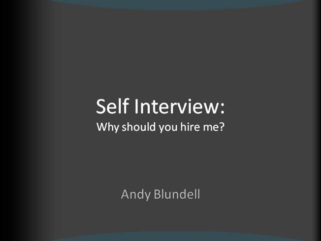 Why Should You Hire Me PPT - Andy Blundell - Marketing Manager App