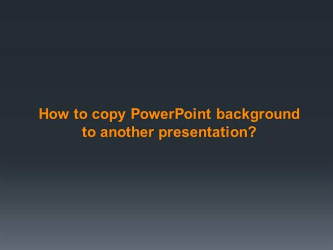 How to Copy Powerpoint Background to Another PresentationauthorSTREAM