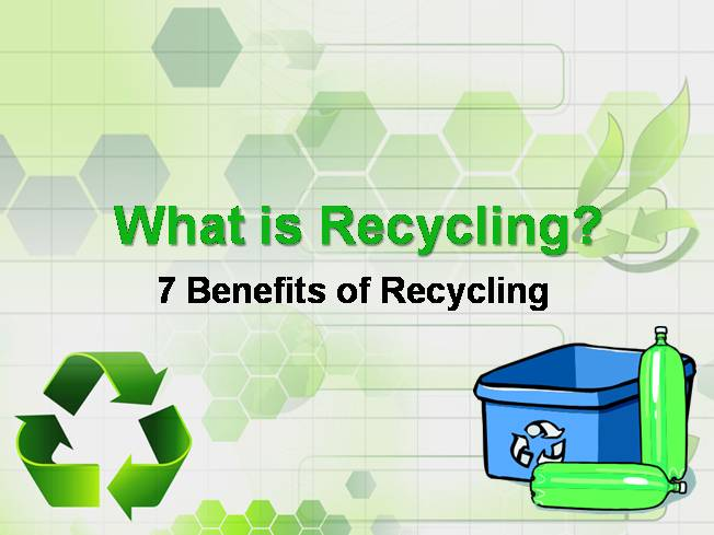 What is Recycling 7 Benefits of RecycliauthorSTREAM - recycling powerpoint templates