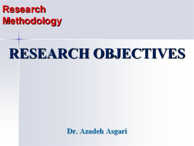 Research Objectives, Questions  Hypothesis * Dr A Asgari