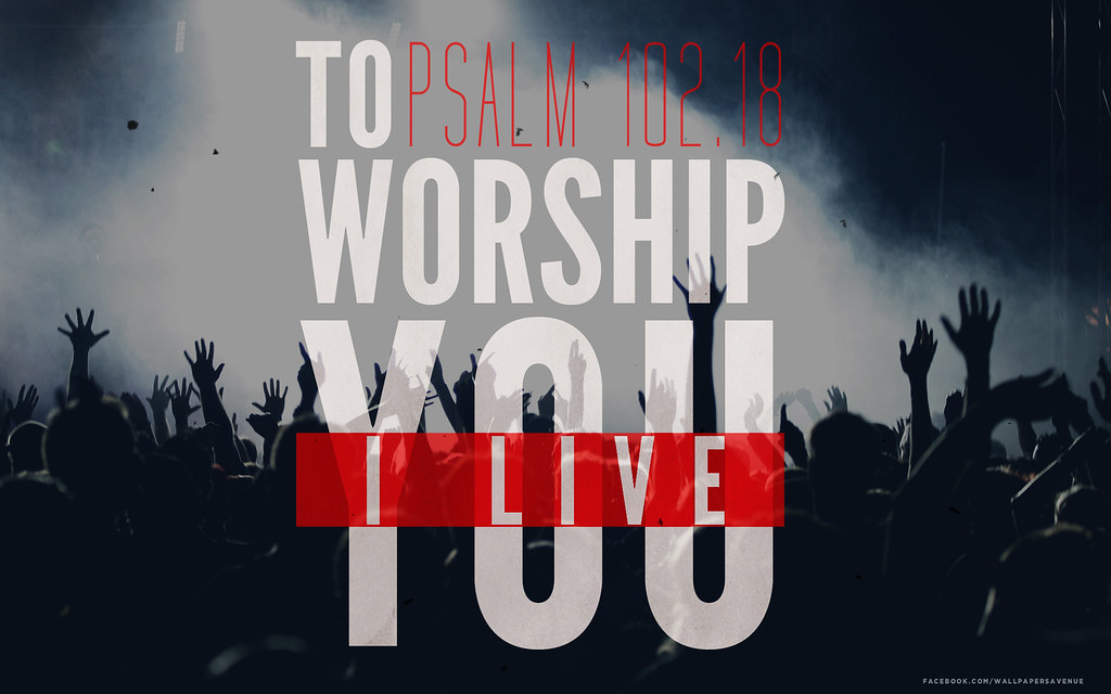 Christian Wallpaper Hd 3d To Worship You I Live Inspiration Came From Psalm 102 18