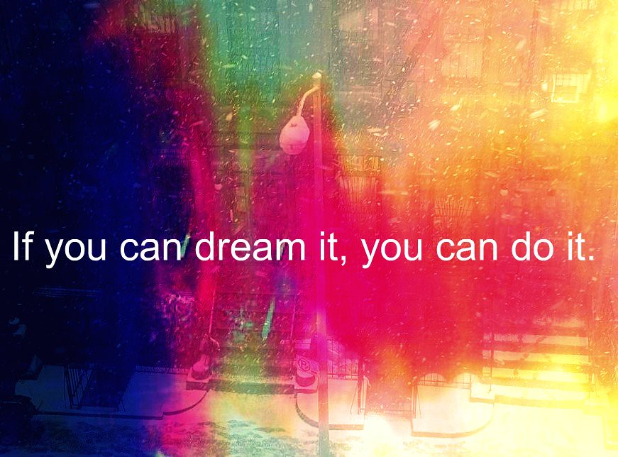 Mobile Wallpaper Quotes On Attitude If You Can Dream It You Can Do It Walt Disney For