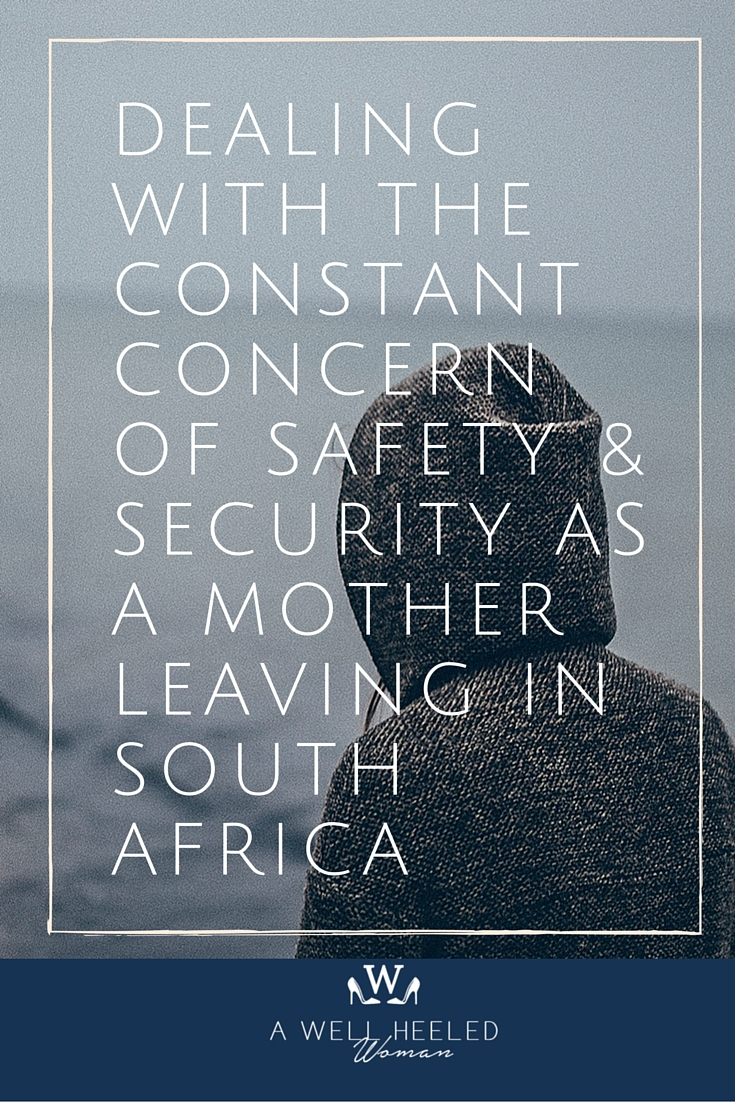 vIEWS ON SAFETY AND SECURITY IN SOUTH AFRICA. How I as a mother deal with the daily fear and anxiety of living the safety and security concerns that exists in South Africa today. How I remain vigilant but joyful