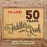 Lyrics & Lyricists: To Life! Celebrating 50 Years of Fiddler on the Roof