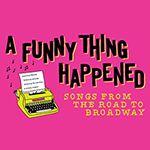 Lyrics & Lyricists: A Funny Thing Happened: Songs from the Road to Broadway