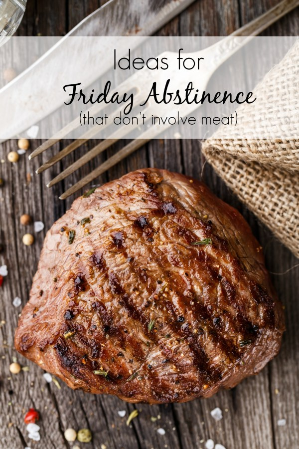 Did you know that most Fridays are days of abstinence for Catholics? We like to abstain from meat (vegetarian recipes, please!), but it's not required unless it is Lent. But, we like to have backup ideas in case there is a day where we need to eat meat. Here are my best ideas for Friday abstinence that don't require meat. And I know: number 11 is hardcore.