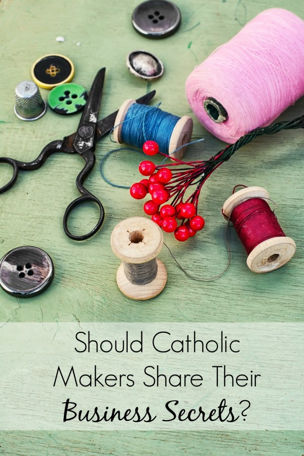 """You put hours of work and research into your crafts, and then someone emails you with, """"Could you share how you make your product?"""" What is the Catholic answer to this situation? It might be a little different than your instinct. 