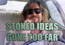 Stoned Ideas Gone Too Far #1