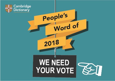 People\u0027s Word of 2018 Cast your vote! \u2013 About Words \u2013 Cambridge