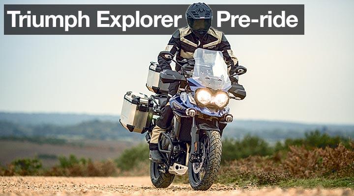 2016 Triumph Explorer – Pre-ride