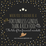 When You'd Rather Be A Fortuneless Genius Than A Rich Fool