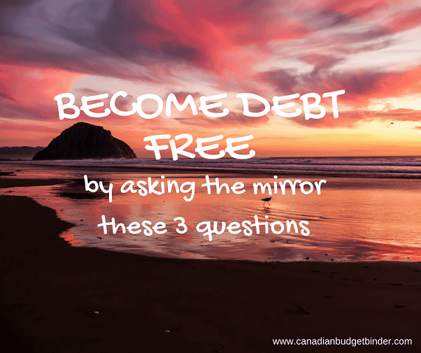 Become Debt Free By Asking The Mirror These 3 Questions : The Saturday Weekend Review #192