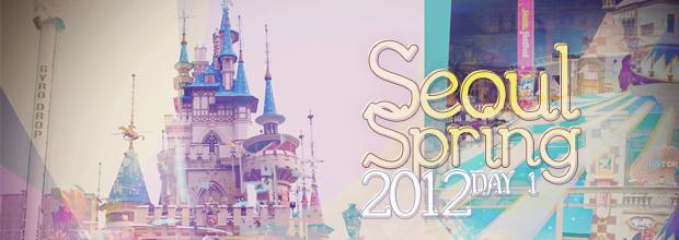Seoul Spring 2012 – Day 1