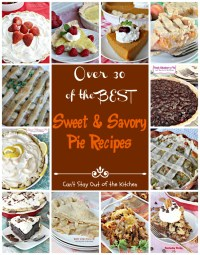Sweet and Savory Pie Recipes - Can't Stay Out of the Kitchen