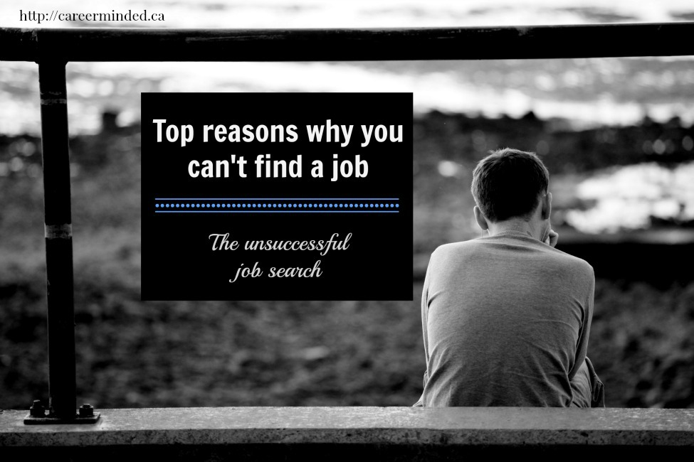 Top Reasons Why You Can\u0027t Find a Job The Unsuccessful Job Search