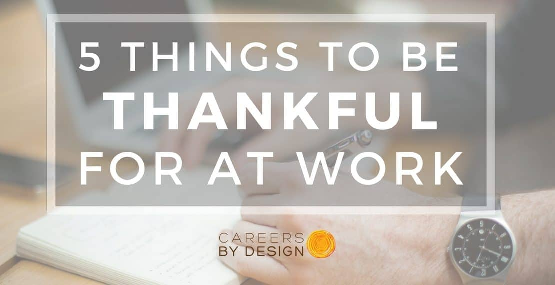 Things To Put On Resume 5 Things To Be Thankful For At Work - Careers By Design