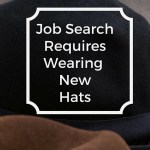 Job Search Requires Wearing New Hats