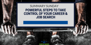 Summary Sunday: Powerful Steps to Take Control of Your Career and Job Search