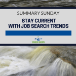 Summary Sunday: Stay Current with Job Search Trends