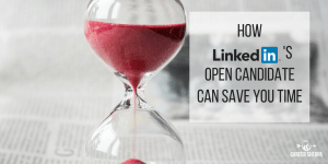 How LinkedIn's Open Candidate Can Save You Time