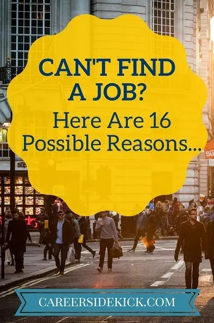 Why Can\u0027t I Find a Job? 16 Common Reasons \u2022 Career Sidekick