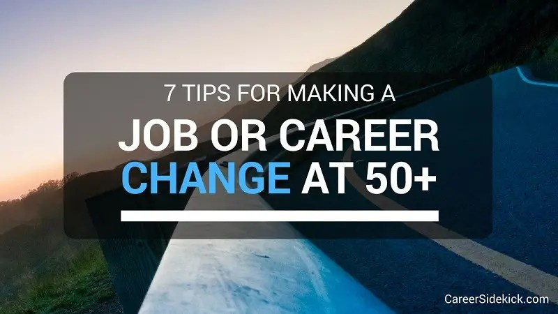 How to Make a Job or Career Change at 50+ \u2022 Career Sidekick