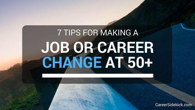 How to Make a Job or Career Change at 50+ \u2022 Career Sidekick