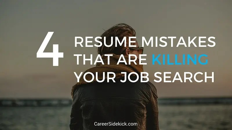 Top 4 Resume Mistakes That Are Killing Your Job Search \u2022 Career Sidekick