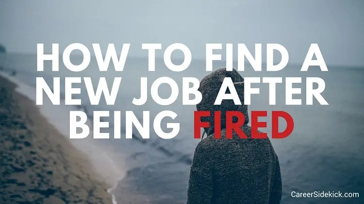 How To Find A New Job After Being Fired (Without Losing Your Sanity