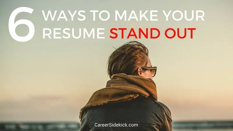 6 Powerful Ways To Make Your Resume Stand Out \u2022 Career Sidekick - Make Your Resume