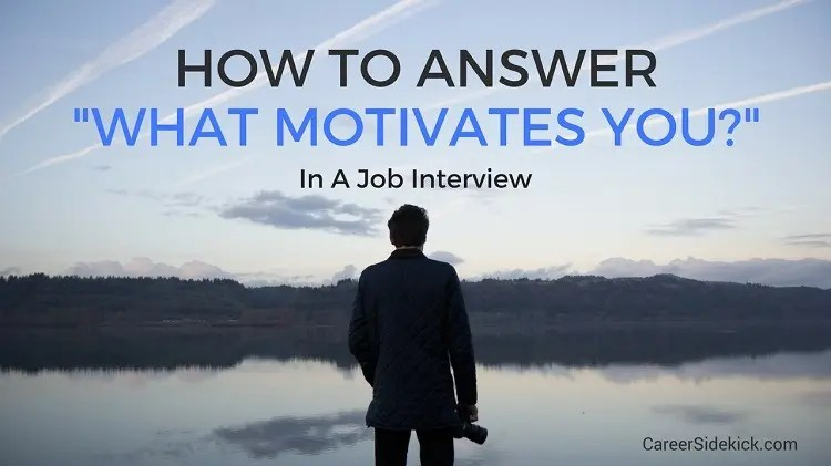 How To Answer \ - what motivates you