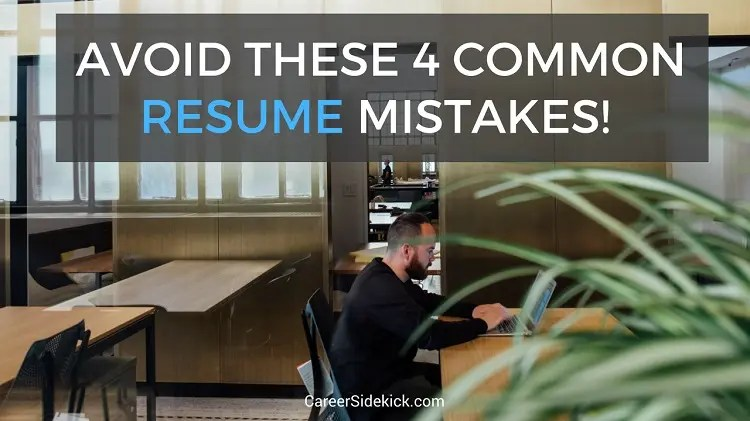 Avoid These 4 Common Resume Mistakes u2022 Career Sidekick - common resume mistakes