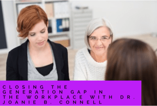 Closing the Generation Gap in the Workplace with Dr. Joanie B. Connell