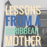 Lessons From a Caribbean Mother