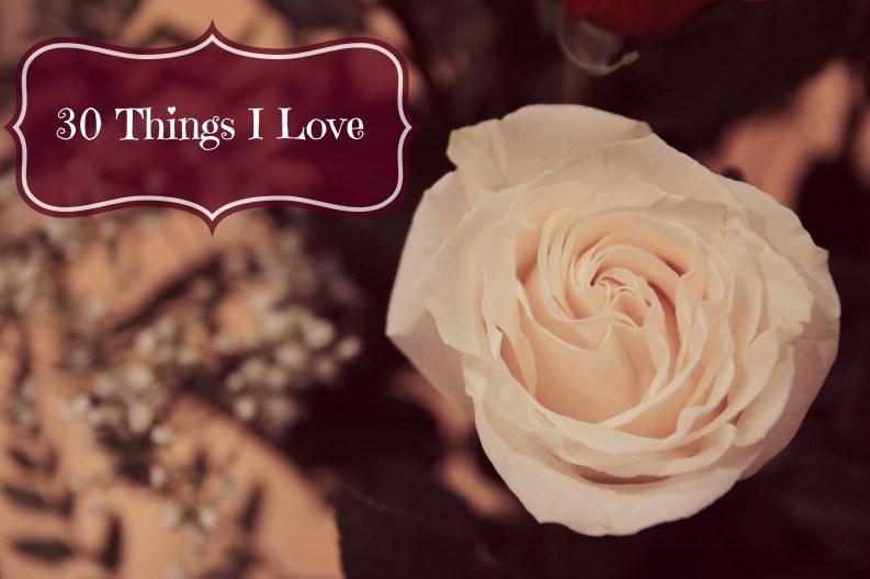 30 Things I Love