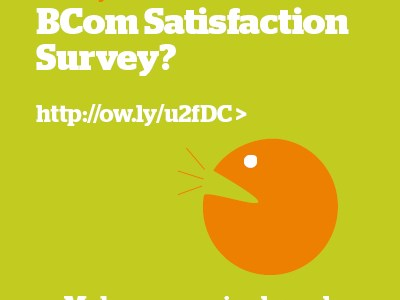 Did you do the BCom Satisfaction Survey?