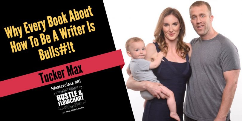 Why Every Book About How To Be A Writer Is Junk - Tucker Max