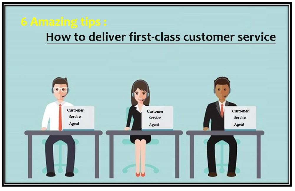 6 Amazing tips  How to deliver first-class customer service