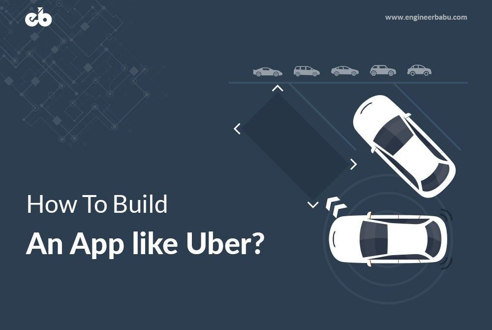 How to Build an app like Uber? \u2013 Hacker Noon