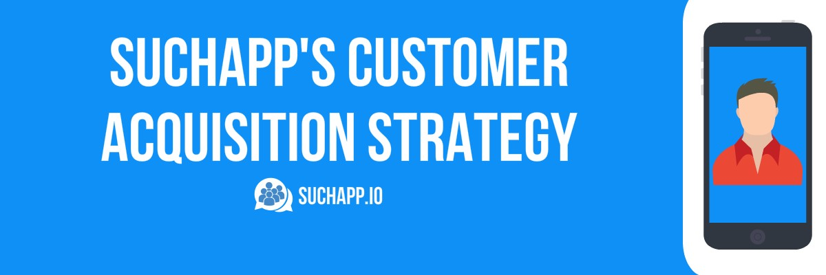 Suchapp\u0027s Customer Acquisition Strategy \u2013 SuchApp \u2013 Medium - acquisition strategy
