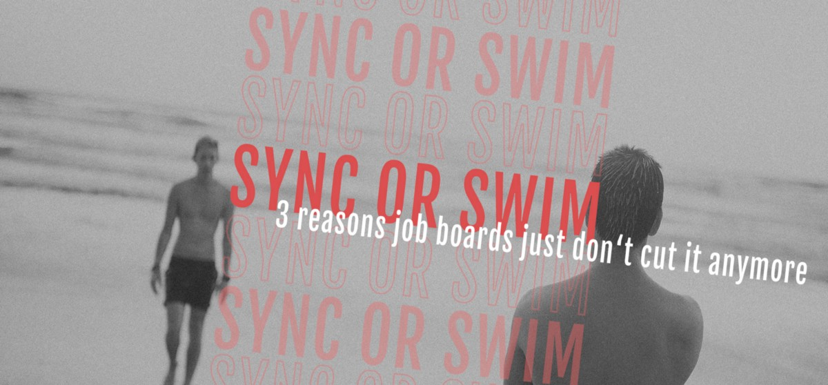 Sync or Swim 3 Reasons Job Boards just Don\u0027t Work Anymore