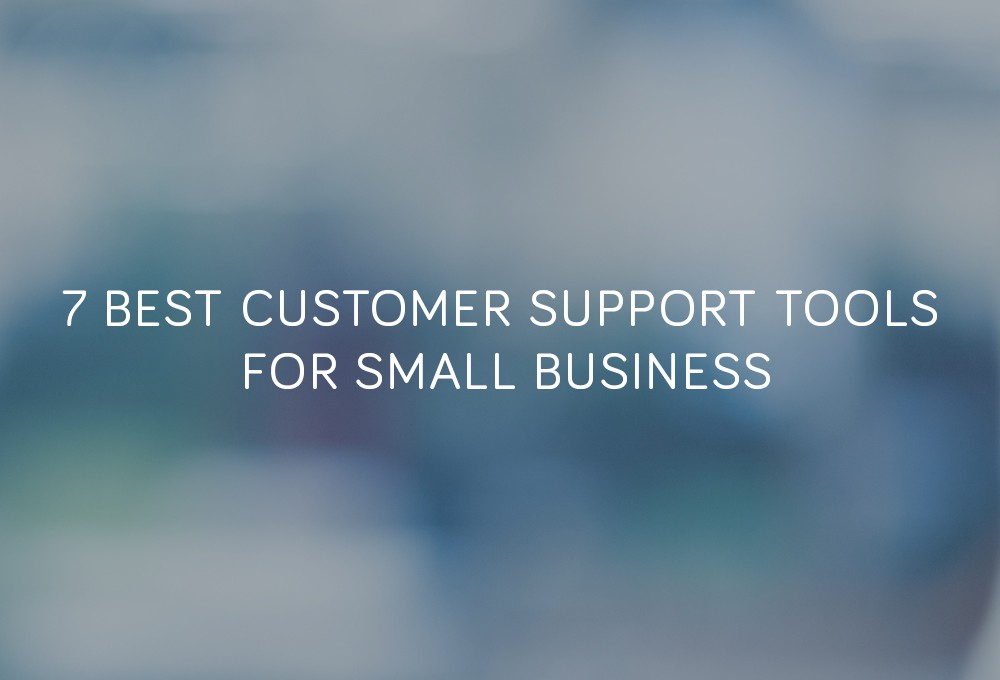 List of Top Customer Support Tools for Small Business