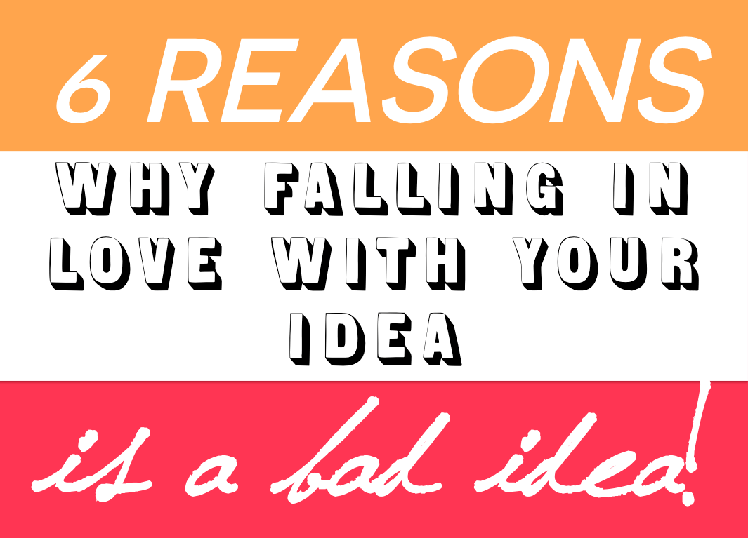 Falling In Love 6 Reasons Why Falling In Love With Your Idea Is A Bad Idea